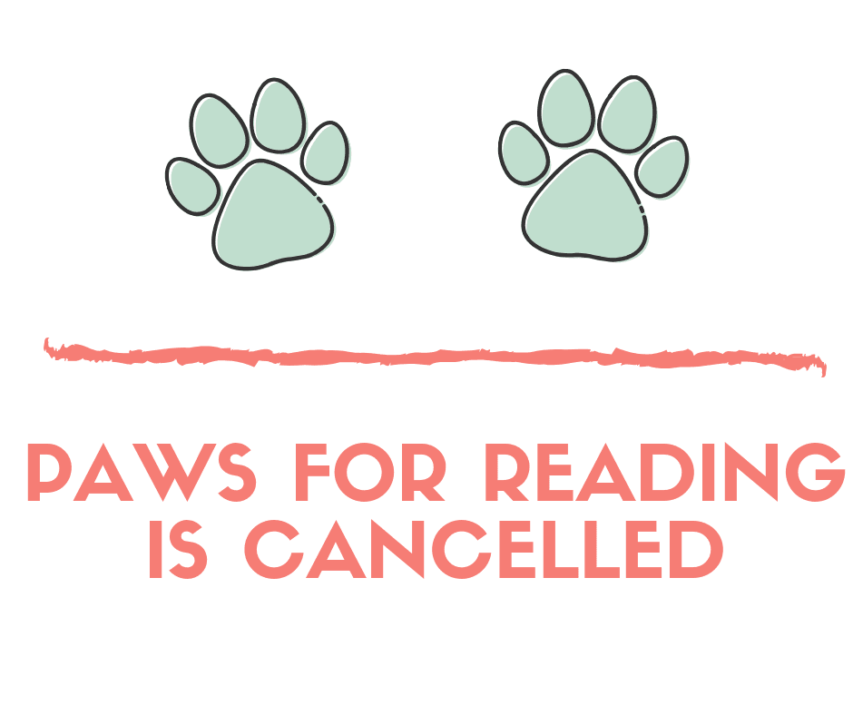 PAWS FOR READING CANCELLED